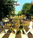 KEEP CALM Cause Here Comes The Sun - Personalised Poster large