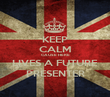 KEEP CALM CAUSE HERE LIVES A FUTURE PRESENTER - Personalised Poster large