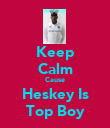 Keep Calm Cause Heskey Is Top Boy - Personalised Poster large