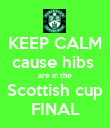 KEEP CALM cause hibs  are in the Scottish cup FINAL - Personalised Poster large