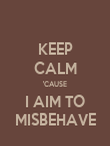 KEEP CALM 'CAUSE I AIM TO MISBEHAVE - Personalised Poster large