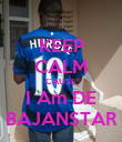 KEEP CALM CAUSE I Am DE BAJANSTAR - Personalised Poster large