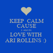 KEEP  CALM CAUSE I AM IN  LOVE WITH  ARI ROLLINS :)  - Personalised Poster large