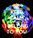 KEEP CALM 'CAUSE I BELONG TO YOU - Personalised Poster large