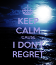 KEEP CALM 'CAUSE I DON'T REGRET - Personalised Poster large