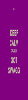 KEEP CALM CAUSE I  GOT SWAGG - Personalised Poster large