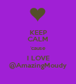 KEEP CALM 'cause I LOVE @AmazingMoudy - Personalised Poster large