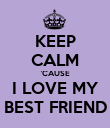 KEEP CALM 'CAUSE I LOVE MY BEST FRIEND - Personalised Poster large