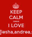 KEEP CALM cause I LOVE My Bff's{iesha,andrea,shanice} - Personalised Poster large