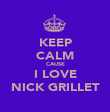 KEEP CALM CAUSE I LOVE NICK GRILLET - Personalised Poster large