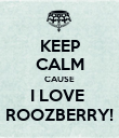 KEEP CALM CAUSE I LOVE  ROOZBERRY! - Personalised Poster large