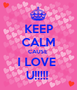KEEP CALM CAUSE  I LOVE  U!!!!!  - Personalised Poster large
