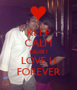 KEEP CALM CAUSE I LOVE U FOREVER - Personalised Poster large