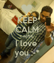 KEEP CALM CAUSE  I love  you :-* - Personalised Poster large