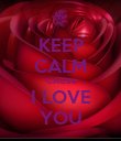 KEEP CALM 'CAUSE I LOVE YOU - Personalised Poster large