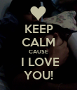 KEEP CALM CAUSE  I LOVE YOU! - Personalised Poster large