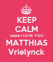 KEEP CALM 'cause I LOVE YOU MATTHIAS Vrielynck - Personalised Poster large