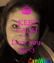 KEEP CALM Cause I  Love you  Sis<3 - Personalised Poster large