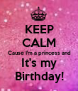 KEEP CALM Cause I'm a princess and  It's my  Birthday! - Personalised Poster large