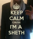 KEEP CALM CAUSE I'M A  SHETH - Personalised Poster large