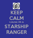 KEEP CALM CAUSE I'M A STARSHIP RANGER - Personalised Poster large