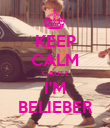 KEEP CALM 'CAUSE I'M BELIEBER - Personalised Poster large