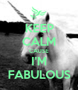 KEEP CALM CAUSE I'M FABULOUS - Personalised Poster large