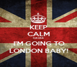 KEEP CALM CAUSE I'M GOING TO LONDON BABY! - Personalised Poster large