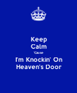 Keep Calm 'Cause I'm Knockin' On Heaven's Door - Personalised Poster large