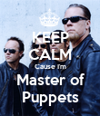 KEEP CALM Cause I'm Master of Puppets - Personalised Poster small