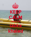 KEEP CALM cause I'm tabka khaled - Personalised Poster large