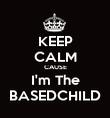 KEEP CALM CAUSE I'm The BASEDCHILD - Personalised Poster large