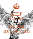 KEEP CALM 'CAUSE I'M THE SON OF ZEUS - Personalised Poster large