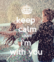 keep  calm cause  i'm  with you  - Personalised Poster large
