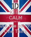 KEEP CALM cause I've  cause I've got that  One Thing - Personalised Poster large