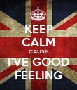 KEEP CALM CAUSE I'VE GOOD FEELING - Personalised Poster large