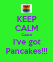 KEEP CALM Cause I've got Pancakes!!! - Personalised Poster large