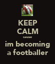 KEEP CALM cause im becoming a footballer - Personalised Poster large