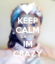 KEEP CALM CAUSE IM CRAZY - Personalised Poster large