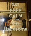 KEEP CALM Cause I'm Handsome - Personalised Poster large