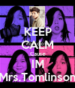 KEEP CALM Cause IM Mrs.Tomlinson - Personalised Poster large