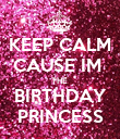 KEEP CALM CAUSE IM  THE  BIRTHDAY PRINCESS - Personalised Poster large