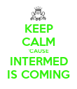 KEEP CALM 'CAUSE INTERMED IS COMING - Personalised Poster large