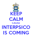 KEEP CALM CAUSE INTERPSICO IS COMING - Personalised Poster large