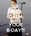 KEEP CALM 'CAUSE IS YOUR B-DAY!!! - Personalised Poster large