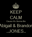 KEEP CALM Cause It's Gonna Be Abigail & Brandon ..JONES.. - Personalised Poster large