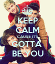 KEEP CALM CAUSE IT'S GOTTA  BE YOU - Personalised Poster large