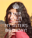 KEEP CALM CAUSE IT'S MY SISTER'S BIRTHDAY! - Personalised Poster large