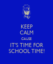 KEEP CALM CAUSE IT'S TIME FOR SCHOOL TIME! - Personalised Poster large