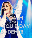 KEEP CALM CAUSE IT'S YOU B-DAY DEMI!!!  - Personalised Poster large